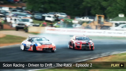 Scion Racing - Driven to Drift - The Race - Episode 2