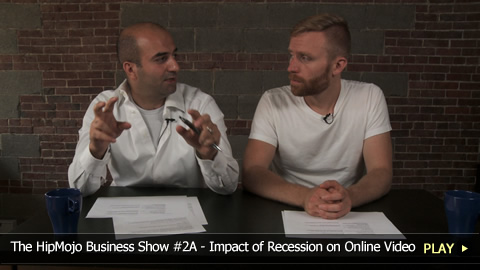 The HipMojo Business Show 2A - Impact of Recession on Online Video
