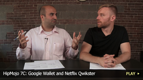 HipMojo 7C: Google Wallet and Netflix Qwikster