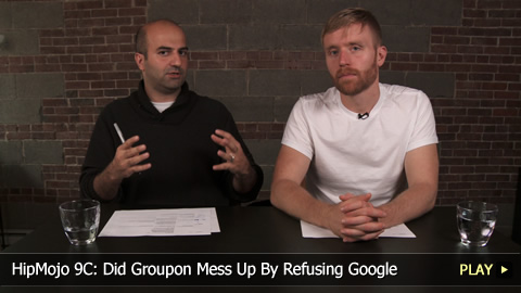 HipMojo 9C: Did Groupon Mess Up By Refusing Google