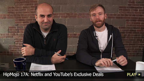 HipMojo 17A: Netflix and YouTube's Exclusive Deals
