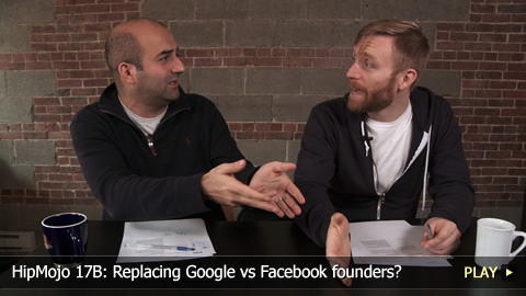 HipMojo 17B: Replacing Google vs Facebook founders?