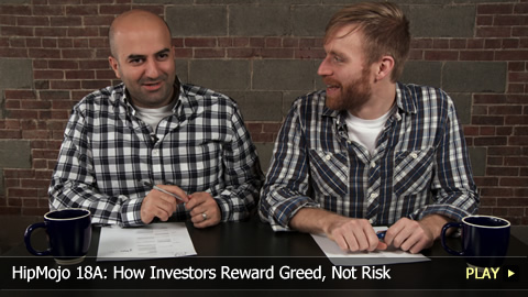 HipMojo 18A: How Investors Reward Greed, Not Risk