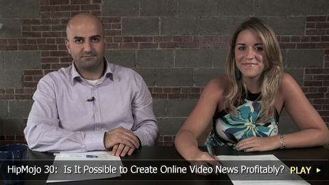 HipMojo 30:  Is It Possible to Create Online Video News Profitably?
