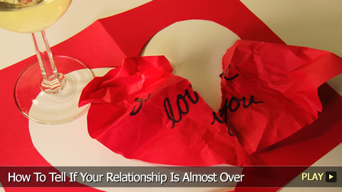 How To Tell If Your Relationship Is Almost Over