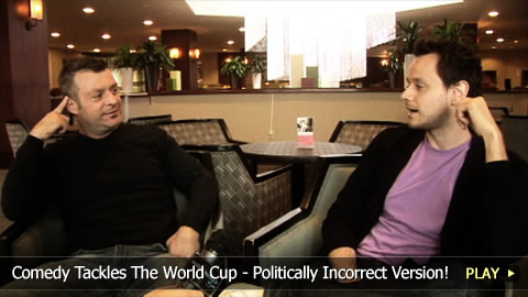 Comedy Tackles The World Cup - Politically Incorrect Version!