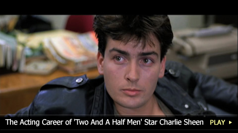 The Acting Career of 'Two And A Half Men' Star Charlie Sheen