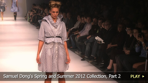 Samuel Dong's Spring and Summer 2012 Collection, Part 2
