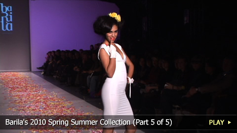 Barila's 2010 Spring Summer Runway Collection (Part 5 of 5)