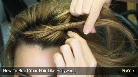 How To Braid Your Hair Like Hollywood Stars