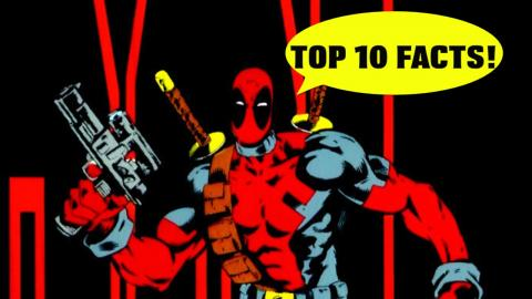 Top 10 Deadpool Facts