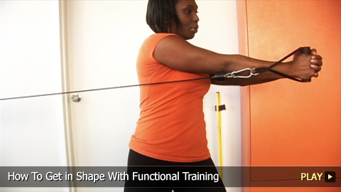 How To Get in Shape With Functional Training