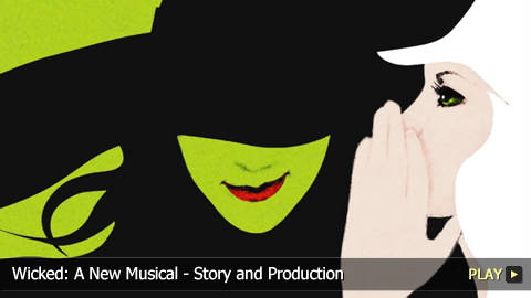Wicked: A New Musical - Story and Production
