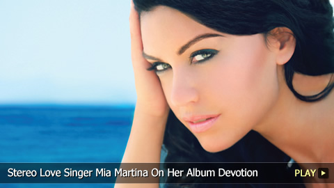 Stereo Love Singer Mia Martina On Her Album Devotion