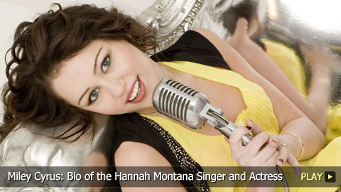 Miley Cyrus: Biography of the Hannah Montana Singer and Actress