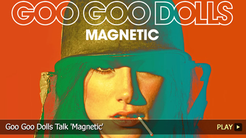 Goo Goo Dolls Talk 'Magnetic'