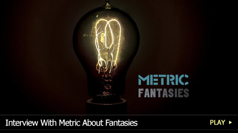 Interview With Metric About Fantasies