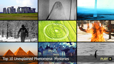 Top 10 Unexplained Phenomena: Mysteries