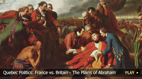 Quebec Politics: France vs. Britain - The Plains of Abraham