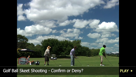 Golf Ball Skeet Shooting - Confirm or Deny?