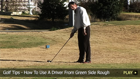 Golf Tips - How To Use A Driver From Green Side Rough