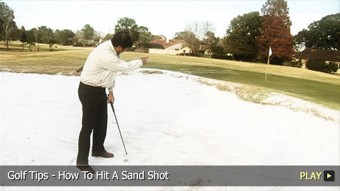 Golf Tips - How To Hit A Sand Shot