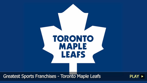 Greatest Sports Franchises - Toronto Maple Leafs