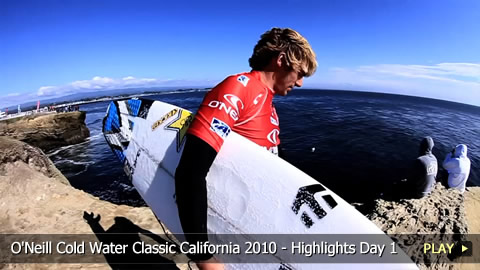 O'Neill Cold Water Classic California 2010 - Highlights Day 1