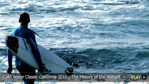 The History of the Wetsuit - Cold Water Classic California 2010