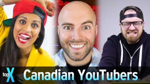 Top 10 Canadian YouTubers - TopX Ep.46