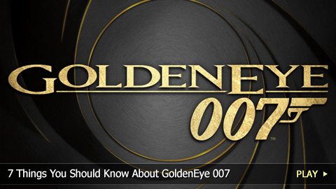 7 Things You Should Know About GoldenEye 007