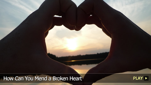How Can You Mend a Broken Heart