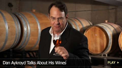 Dan Aykroyd Talks About His Wines