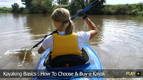 Kayaking Basics : How To Choose and Buy a Kayak