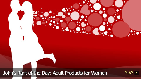John's Rant of the Day: Adult Products for Women
