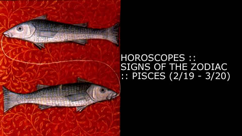 Horoscopes - Signs of the Zodiac: Pisces (2/19 - 3/20)