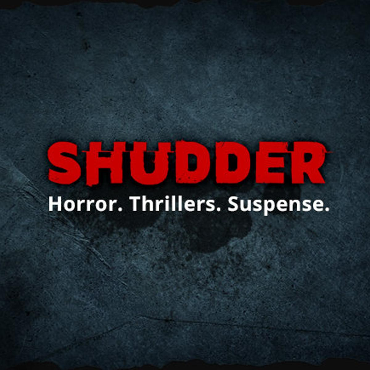 HORROR, THRILLERS, SUSPENSE - Try SHUDDER Free for 7 days