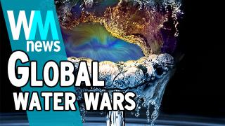 10 Global Water Wars Facts - WMNews Ep. 56